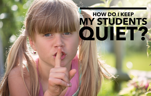 How Do I Keep My Students Quiet?