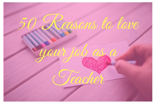 50 Reasons to love your job as a Teacher