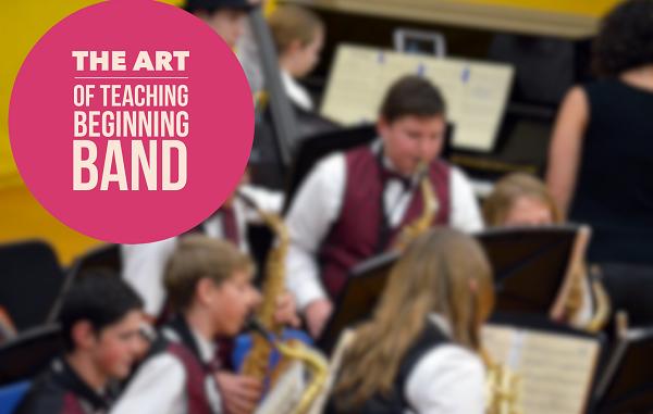 The Art of Teaching Beginning Band