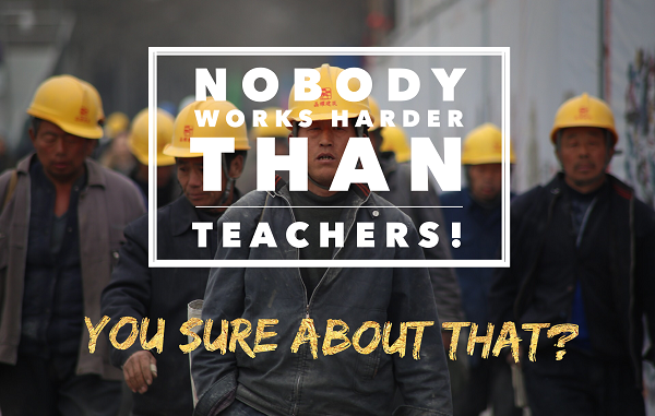 Nobody Works Harder Than Teachers! You Sure About That?