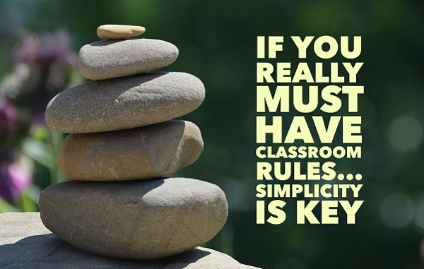If You Really Must Have Classroom Rules…Simplicity Is Key