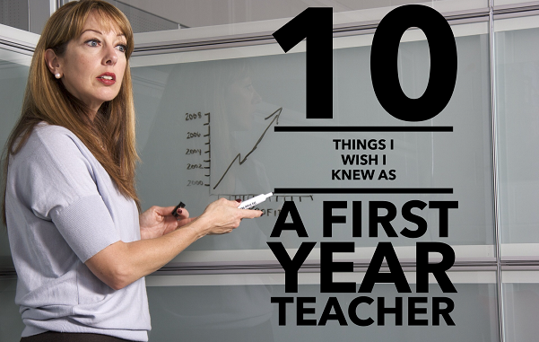10 Things I Wish I Knew As A First Year Teacher