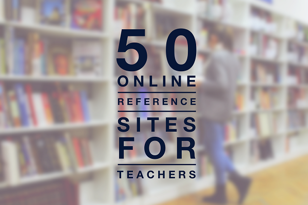 50 Online Reference Sites for Teachers