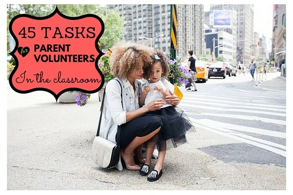 45 Tasks forParent Volunteers In the Classroom