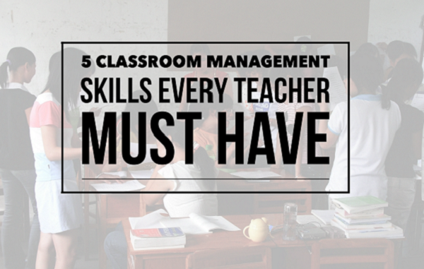 5 Classroom Management Skills Every Teacher Must Have