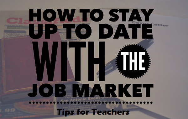 How To Stay Up To Date With The Job Market: Tips For Teachers