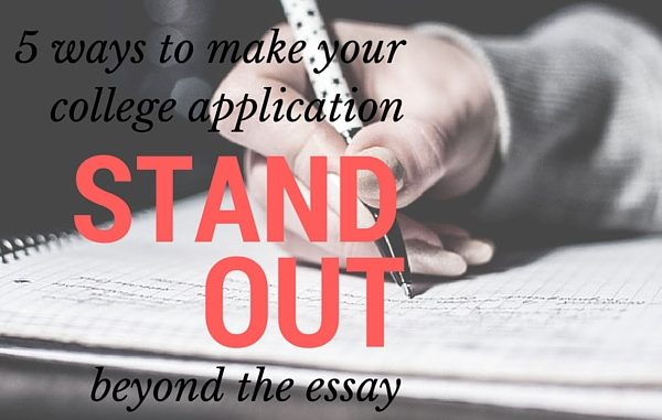 5 Ways To Make Your College Application Stand Out Beyond The Essay