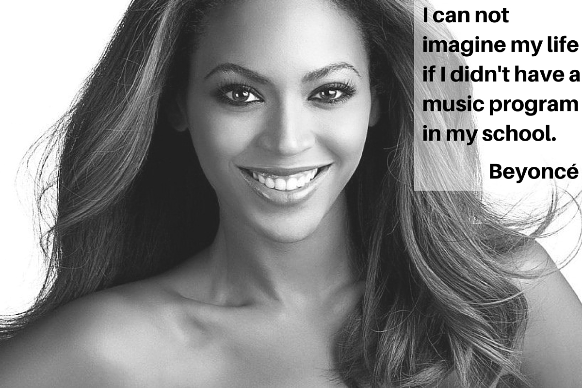 """I can not imagine my life if I didn't have a music program in my school."" – Beyoncé Knowles"