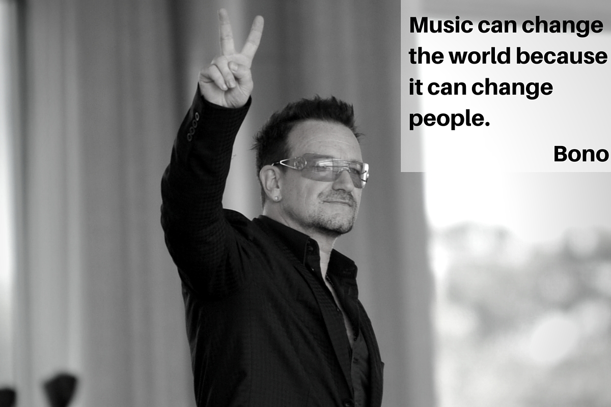 """Music can change the world because it can change people."" – Bono"