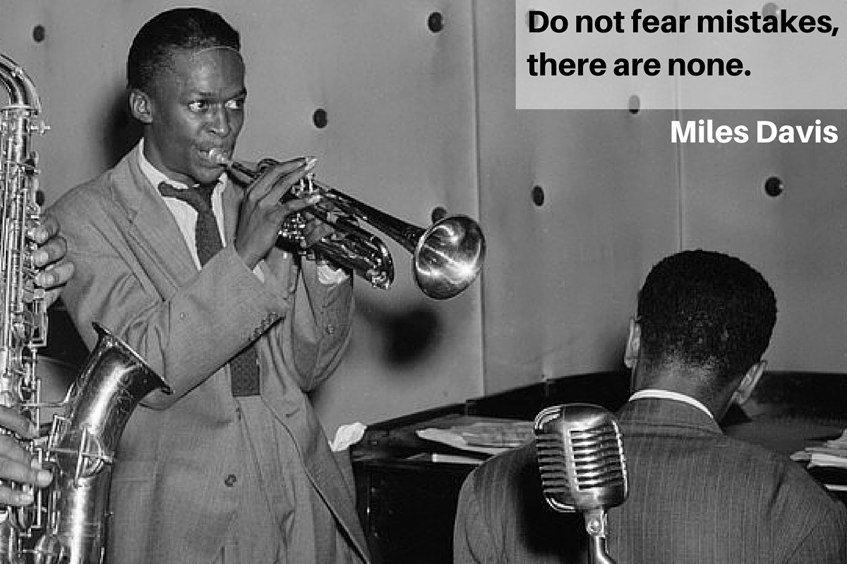 """Do not fear mistakes, there are none."" – Miles Davis"