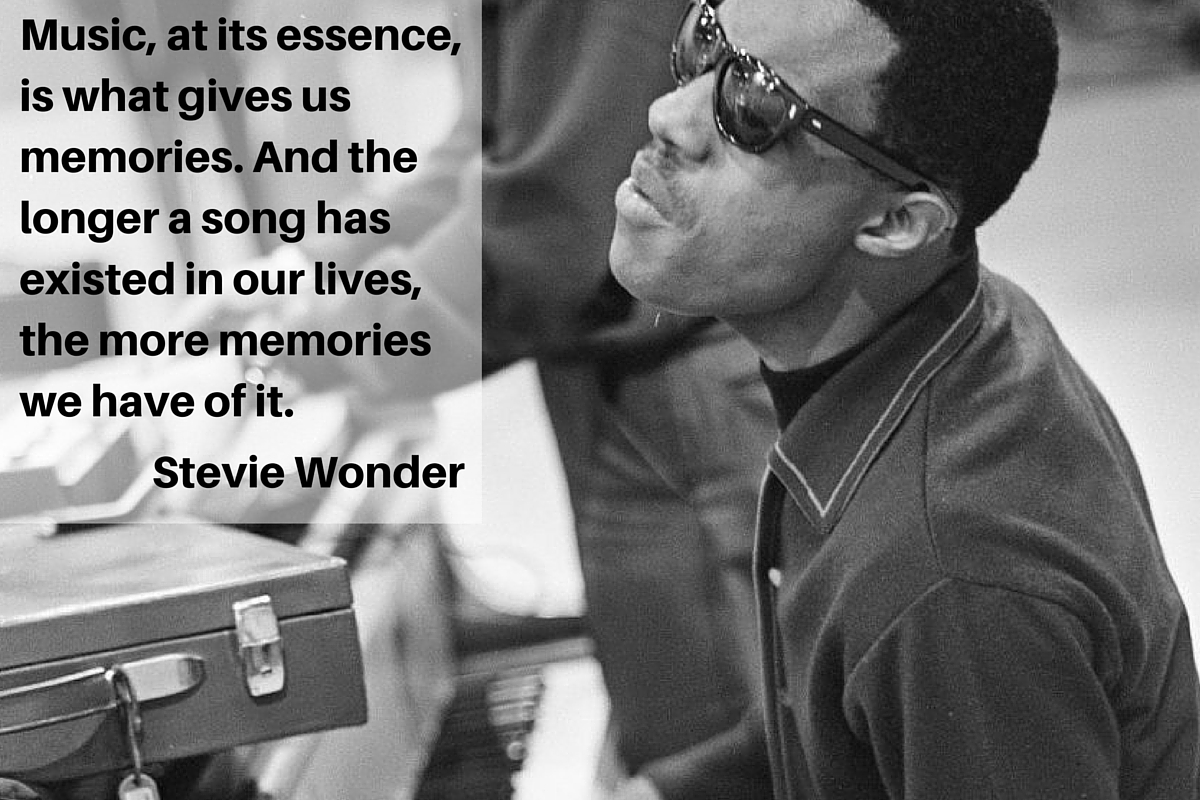 """Music, at its essence, is what gives us memories. And the longer a son has existed in our lives, the more memories we have of it."" – Stevie Wonder"