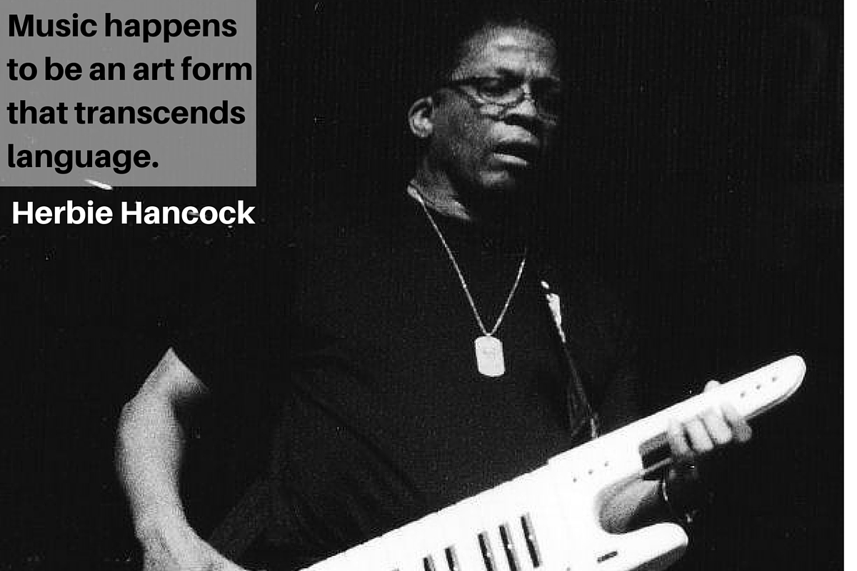 """Music happens to be an art form that transcends language."" – Herbie Hancock"