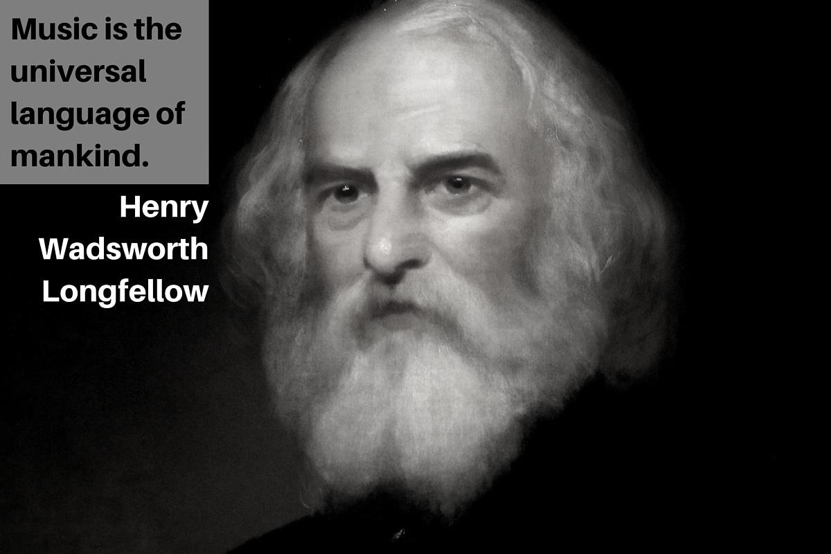 """Music is the universal language of mankind."" – Henry Wadsworth Longfellow"