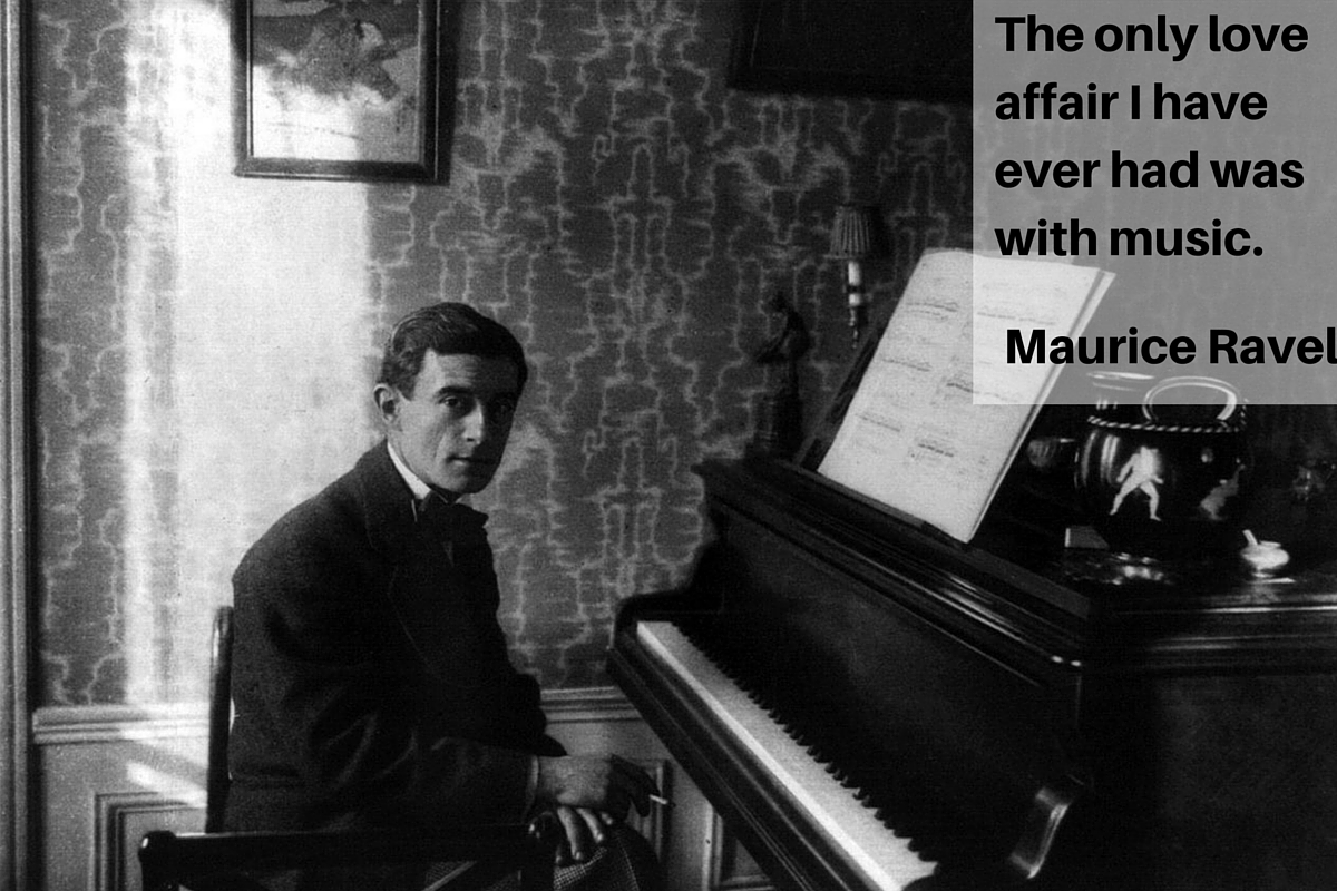 """The only love affair I have ever had was with music."" – Maurice Ravel"