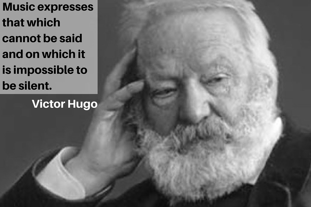 """Music expresses that which cannot be said and on which it is impossible to be silent."" – Victor Hugo"