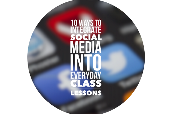 10 Ways to Integrate Social Media into Everyday Class Lessons