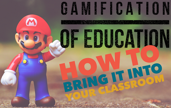 Gamification of Education: How to Bring it into Your Classroom
