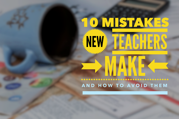 10 Mistakes New Teachers Make (And How To Avoid Them)