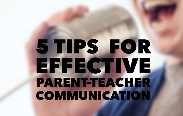 5 Tips For Effective Parent-Teacher Communication