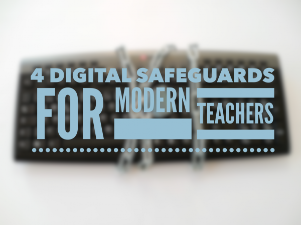 4 Digital Safeguards For Modern Teachers